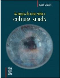 As Imagens do Outro sobre a Cultura Surda